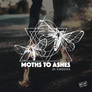Moths to Ashes In Embers